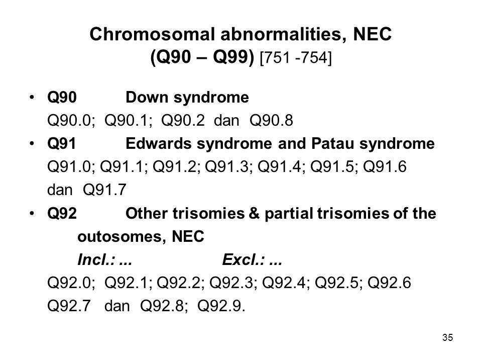 Chromosomal abnormalities, NEC (Q90 – Q99) [751 -754]